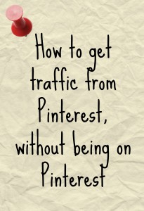 How to get traffic from Pinterest without being on Pinterest
