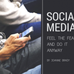 Social Media Feel the Fear and do it anyway