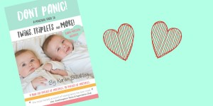 Don't Panic: A Practical Guide to Twins, Triplets and More